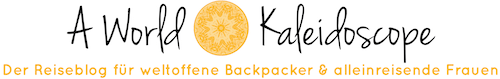 A World Kaleidoscope - Der Reiseblog für weltoffene Backpacker & alleinreisende Frauen